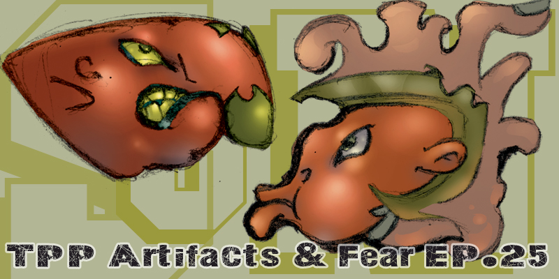 TPP 25 – Artifacts and Fear